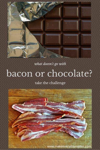 The Bacon vs. Chocolate Challenge…  I dare you